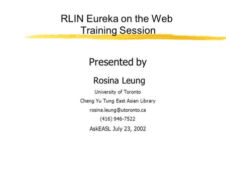 RLIN Eureka on the Web Training Session Presented by Rosina Leung University of Toronto Cheng Yu Tung East Asian Library (416)