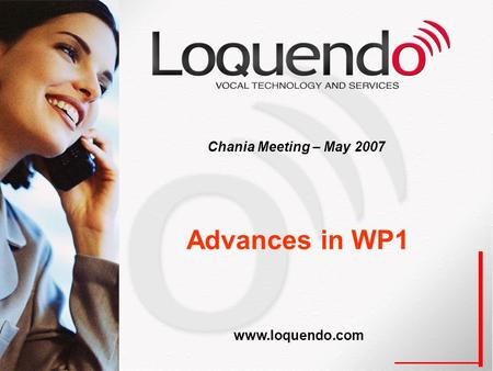Advances in WP1 Chania Meeting – May 2007 www.loquendo.com.