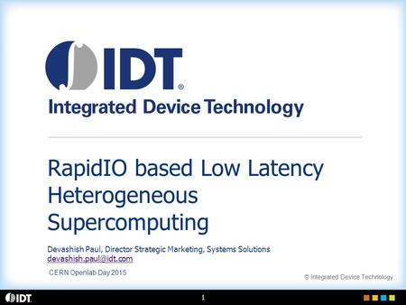 RapidIO based Low Latency Heterogeneous Supercomputing Devashish Paul, Director Strategic Marketing, Systems Solutions