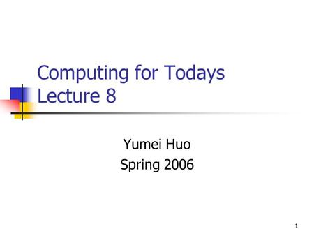 1 Computing for Todays Lecture 8 Yumei Huo Spring 2006.