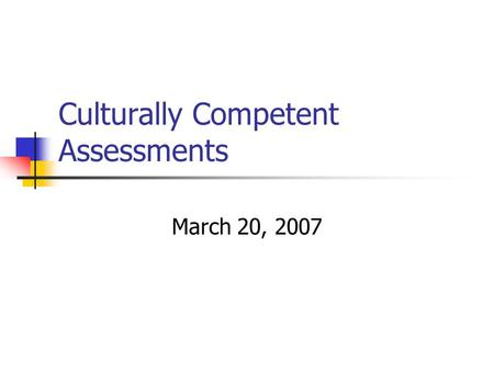 Culturally Competent Assessments March 20, 2007. General Areas of Assessment Family History Developmental/Medical History Education/Work History Social.
