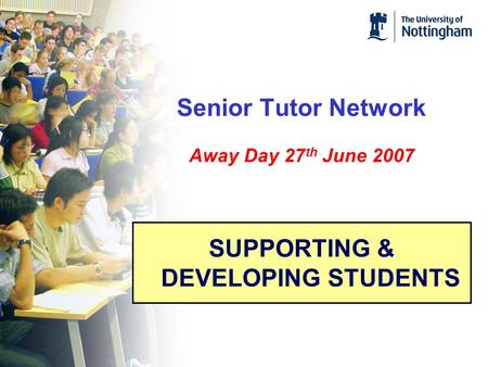 Senior Tutor Network Away Day 27 th June 2007 SUPPORTING & DEVELOPING STUDENTS.