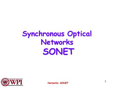 Networks: SONET 1 Synchronous Optical Networks SONET.