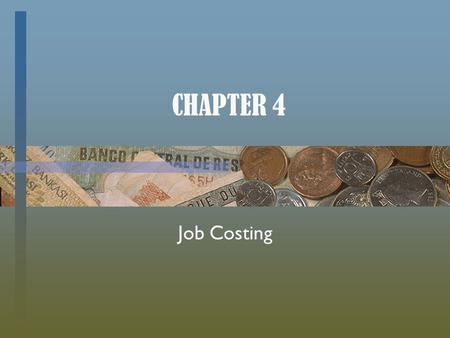 CHAPTER 4 Job Costing. Basic Costing Terminology… Several key points from prior chapters:  Cost Objects including responsibility centers, departments,