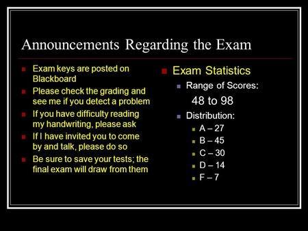 Announcements Regarding the Exam Exam keys are posted on Blackboard Please check the grading and see me if you detect a problem If you have difficulty.