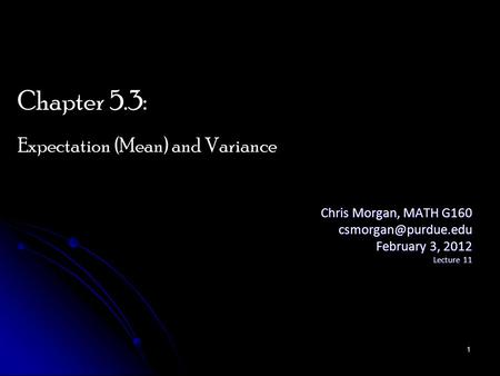 Chris Morgan, MATH G160 February 3, 2012 Lecture 11 Chapter 5.3: Expectation (Mean) and Variance 1.