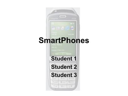 "SmartPhones Student 1 Student 2 Student 3. SmartPhone Definition ""A SmartPhone is one device that can take care of all your handheld computing and communication."