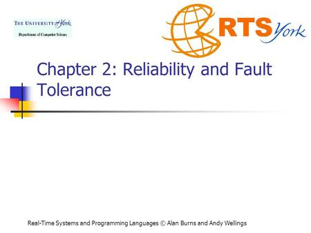 Real-Time Systems and Programming Languages © Alan Burns and Andy Wellings Chapter 2: Reliability and Fault Tolerance.