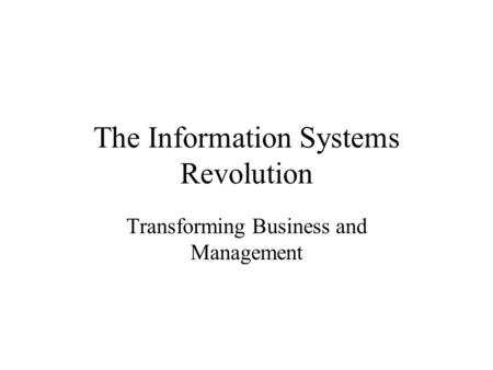 The Information Systems Revolution Transforming Business and Management.