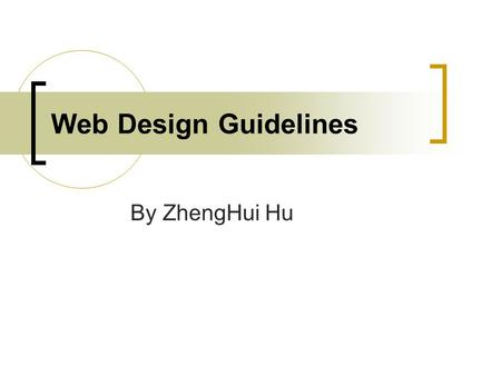 Web Design Guidelines By ZhengHui Hu. Planning User Analysis  Goal  Target Audience Enhance Accessible  Impairment  Environment  Technical Limitation.
