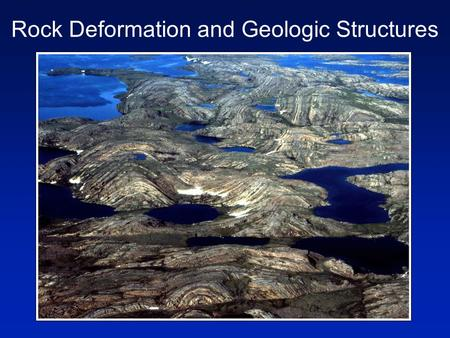 Rock Deformation and Geologic Structures. How do we measure rock deformation? What causes rocks to deform? How do geologic structures relate to stress,