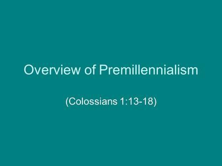 Overview of Premillennialism (Colossians 1:13-18).