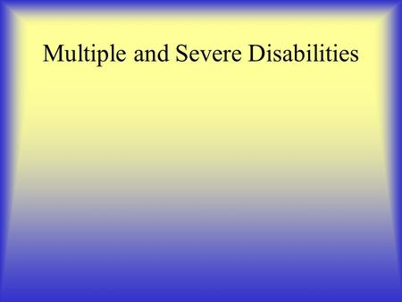 Multiple and Severe Disabilities. Definition (From IDEA) Multiple disabilities means concomitant impairments, the combination of which causes such severe.