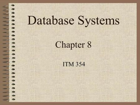 Database Systems Chapter 8 ITM 354. Data Definition, Constraints, and Schema Changes Used in SQL to Create, Drop, and Alter the descriptions of the tables.