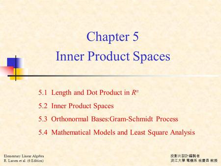 Chapter 5 Inner Product Spaces 5.1 Length and Dot Product in R n 5.2 Inner Product Spaces 5.3 Orthonormal Bases:Gram-Schmidt Process 5.4 Mathematical Models.