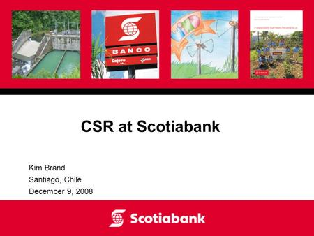 CSR at Scotiabank Kim Brand Santiago, Chile December 9, 2008.