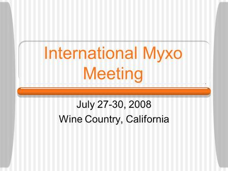 International Myxo Meeting July 27-30, 2008 Wine Country, California.