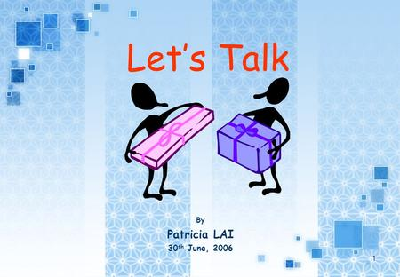 1 Let's Talk By Patricia LAI 30 th June, 2006. 2 How do you feel when you Walk into a room full of strangers? Need to talk to people you don't know? Go.