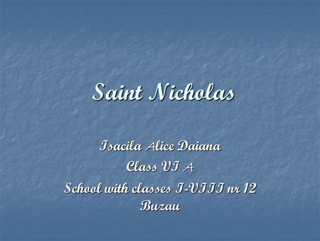 Saint Nicholas Saint Nicholas Isacila A lice Daiana Class VI A School with classes I-VIII nr 12 Buzau.