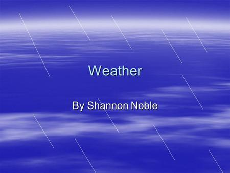 Weather By Shannon Noble.  This is the general name for any water falling from the sky. This could be rain, sleet, snow, etc. Precipitation.