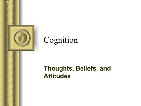Cognition Thoughts, Beliefs, and Attitudes. Moving from thoughts to behavior Concepts Propositions Behavior Mental Models.
