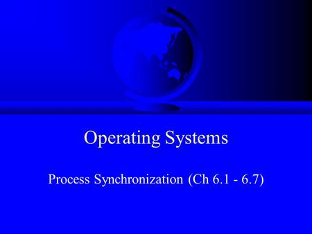 Operating Systems Process Synchronization (Ch 6.1 - 6.7)