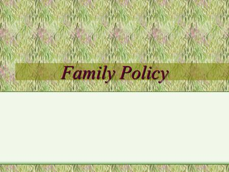 Family Policy What is a family? Boundary of Family Policy ILO: policy is practical measures to strengthen and enhance family functioning = population.