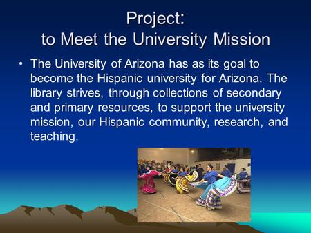 Project : to Meet the University Mission The University of Arizona has as its goal to become the Hispanic university for Arizona. The library strives,