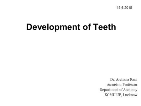 Development of Teeth Dr. Archana Rani Associate Professor