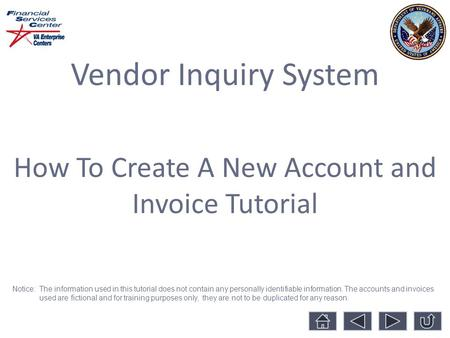 Vendor Inquiry System How To Create A New Account and Invoice Tutorial Notice: The information used in this tutorial does not contain any personally identifiable.