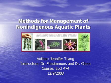 Methods for Management of Nonindigenous Aquatic Plants Author: Jennifer Tsang Instructors: Dr. Fitzsimmons and Dr. Glenn Course: Ecol 474 12/9/2003.