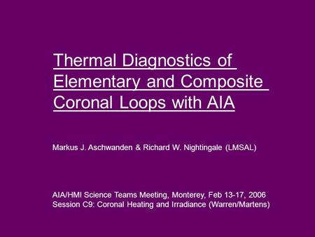 Thermal Diagnostics of Elementary and Composite Coronal Loops with AIA Markus J. Aschwanden & Richard W. Nightingale (LMSAL) AIA/HMI Science Teams Meeting,