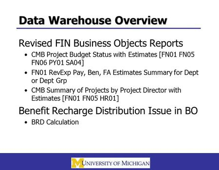 Data Warehouse Overview Revised FIN Business Objects Reports CMB Project Budget Status with Estimates [FN01 FN05 FN06 PY01 SA04] FN01 RevExp Pay, Ben,