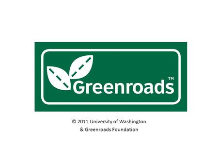 © 2011 University of Washington & Greenroads Foundation.