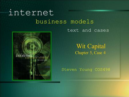 © 2005 UMFK. 1-1 Wit Capital Chapter 5, Case 4 internet business models text and cases Steven Young COS498.