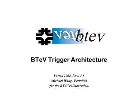 BTeV Trigger Architecture Vertex 2002, Nov. 4-8 Michael Wang, Fermilab (for the BTeV collaboration)