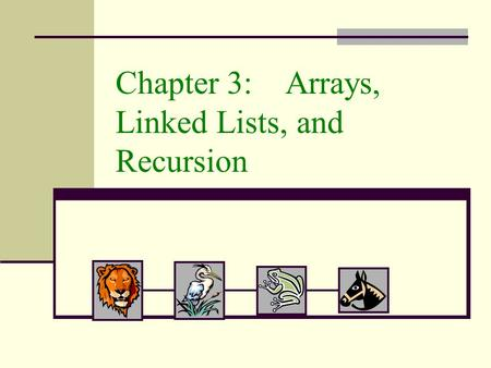 Chapter 3: Arrays, Linked Lists, and Recursion. 2 Singly Linked Lists In the previous sections, we presented the array data structure and discussed some.