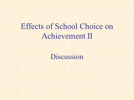 Effects of School Choice on Achievement II Discussion.
