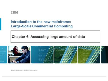 Introduction to the new mainframe: Large-Scale Commercial Computing © Copyright IBM Corp., 2006. All rights reserved. Chapter 6: Accessing large amount.