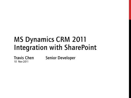 Travis Chen Senior Developer 10 Nov 2011 MS Dynamics CRM 2011 Integration with SharePoint.