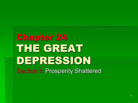 1 Chapter 24 THE GREAT DEPRESSION Section 1: Prosperity Shattered.