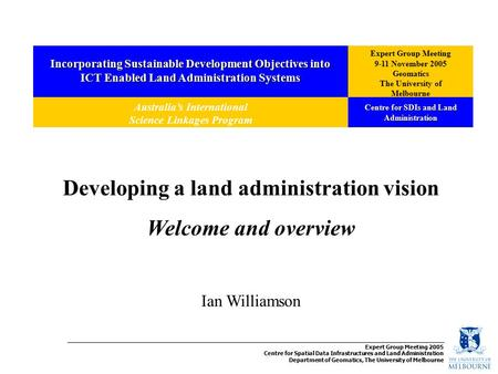 Incorporating Sustainable Development Objectives into ICT Enabled Land Administration Systems Expert Group Meeting 9-11 November 2005 Geomatics The University.