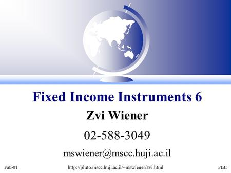 Fall-01  FIBI Zvi Wiener 02-588-3049 Fixed Income Instruments 6.