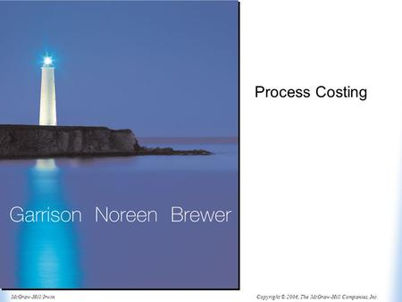 Copyright © 2006, The McGraw-Hill Companies, Inc.McGraw-Hill/Irwin Process Costing.