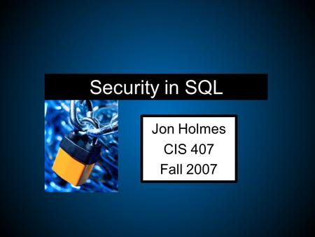 Security in SQL Jon Holmes CIS 407 Fall 2007. Outline Surface Area Connection Strings Authenticating Permissions Data Storage Injections.