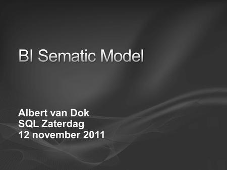 Albert van Dok SQL Zaterdag 12 november 2011. Background Life Before BISM What is BISM BISM Positioning Questions.