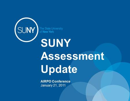 SUNY Assessment Update AIRPO Conference January 21, 2011.