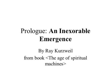 Prologue: An Inexorable Emergence By Ray Kurzweil from book.