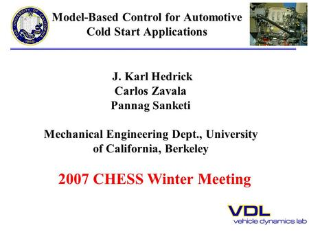 Model-Based Control for Automotive Cold Start Applications J. Karl Hedrick Carlos Zavala Pannag Sanketi Mechanical <strong>Engineering</strong> Dept., University of California,