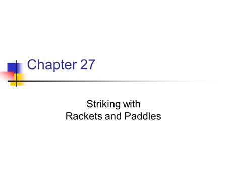 Striking with Rackets and Paddles